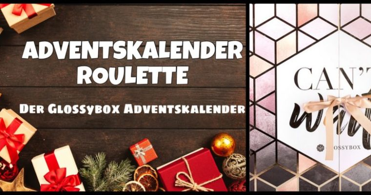 ADVENTSKALENDER ROULETTE – der Glossybox Adventskalender 2017
